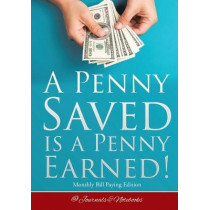 A Penny Saved Is a Penny Earned! Monthly Bill Paying Edition by @Journals Notebooks, 9781683269342