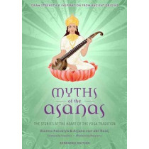 Myths of the Asanas: The Stories at the Heart of the Yoga Tradition by Alanna Kaivalya, 9781683838487
