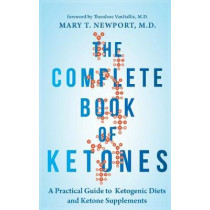 The Complete Book of Ketones: A Practical Guide to Ketogenic Diets and Ketone Supplements by Dr. Mary Newport, 9781684421619