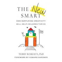 The New Smart: How Nurturing Creativity Will Help Children Thrive by Terry Roberts, 9781684423729