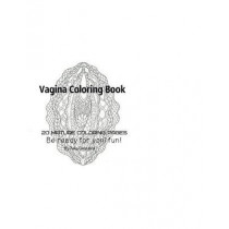 Vagina Coloring Book - Be Ready For Yoni fun! by Tata Gosteva, 9781704688077