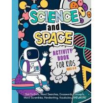 Science And Space Activity Book For Kids Ages 4-8: Learn About Atoms, Magnets, Planets, Organisms, Insects, Dinosaurs, Satellites, Molecules, Photosynthesis, DNA, Amoebas, And More! by My Activity Engine, 9781705636596