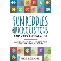 Fun Riddles & Trick Questions For Kids and Family: 300 Riddles and Brain Teasers That Kids and Family Will Enjoy - Ages 7-9 8-12 by Riddleland, 9781731062987