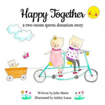 Happy Together, a two-mom sperm donation story by Ashley Lucas, 9781733357234