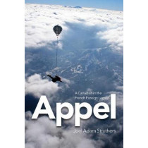 Appel: A Canadian in the French Foreign Legion by Joel Adam Struthers, 9781771121057