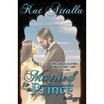 Married to a Prince Trilogy by Kat Attalla, 9781771453585