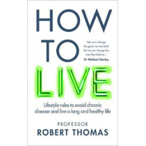This Book Could Save Your Life: How to stave off chronic diseases and live to 100 by Professor Robert Thomas, 9781780724188