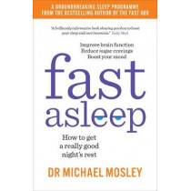 Fast Asleep: How to get a really good night's rest by Dr Michael Mosley, 9781780724201