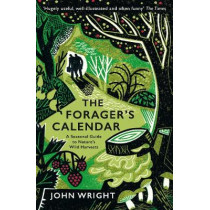 The Forager's Calendar: A Seasonal Guide to Nature's Wild Harvests by John Wright, 9781781256220