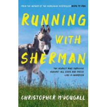 Running with Sherman: The Donkey Who Survived Against All Odds and Raced Like a Champion by Christopher McDougall, 9781781258279
