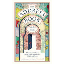 The Address Book: What Street Addresses Reveal about Identity, Race, Wealth and Power by Deirdre Mask, 9781781259009