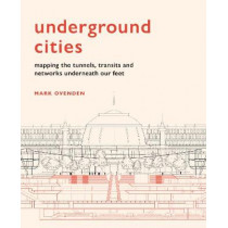 Underground Cities: Mapping the tunnels, transits and  networks of our cities by Mark Ovenden, 9781781318935