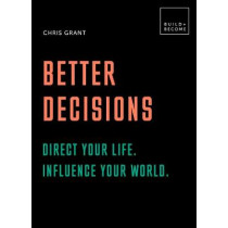 Better Decisions: Direct your life. Influence your world.: 20 thought-provoking lessons by Chris Grant, 9781781319673