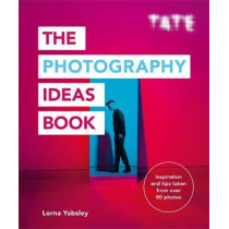 Tate: The Photography Ideas Book by Lorna Yabsley, 9781781576663