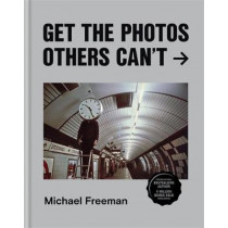 Get the Photos Others Can't by Michael Freeman, 9781781577493