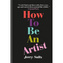 How to Be an Artist by Jerry Saltz, 9781781577820