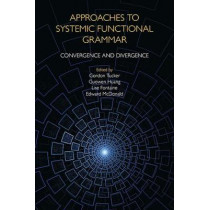 Approaches to Systemic Functional Grammar: Convergence and Divergence by Gordon Tucker, 9781781796863
