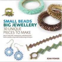Small Beads, Big Jewellery: 30 Unique Pieces to Make by Jean Power, 9781782210214