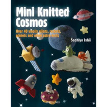 Mini Knitted Cosmos: Over 40 Woolly Aliens, Rockets, Planets and Other Astro-Knits by Sachiyo Ishii, 9781782215356