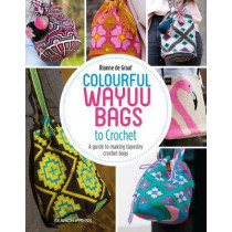 Colourful Wayuu Bags to Crochet: A Guide to Making Tapestry Crochet Bags by Rianne de Graaf, 9781782216742