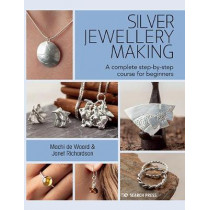 Silver Jewellery Making: A Complete Step-By-Step Course for Beginners by Machi de Waard, 9781782217350
