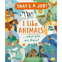I Like Animals ... what jobs are there? by Steve Martin, 9781782408970