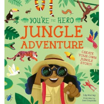 You're the Hero: Jungle Adventure by Lily Murray, 9781782409380
