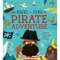 You're the Hero: Pirate Adventure by Lily Murray, 9781782409403
