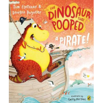 The Dinosaur that Pooped a Pirate by Tom Fletcher, 9781782955443