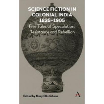 Science Fiction in Colonial India, 1835-1905: Five Stories of Speculation, Resistance and Rebellion by Mary Ellis Gibson, 9781783088638