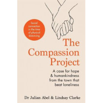 The Compassion Project: The true story of the town that beat loneliness by Julian Abel, 9781783253364