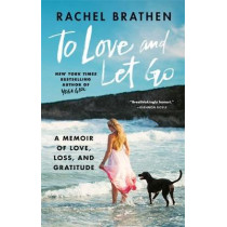 To Love and Let Go: A Memoir of Love, Loss, and Gratitude from Yoga Girl by Rachel Brathen, 9781783253678