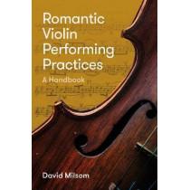 Romantic Violin Performing Practices - A Handbook by David Milsom, 9781783275274