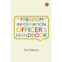 The Freedom of Information Officer's Handbook by Paul Gibbons, 9781783303533