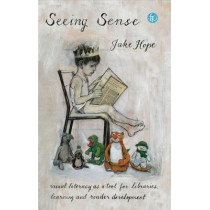 Seeing Sense: Visual literacy as a tool for libraries, learning and reader development by Jake Hope, 9781783304417
