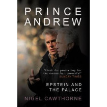 Prince Andrew: Privilege, Money and Epstein by Nigel Cawthorne, 9781783341764