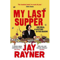 My Last Supper: One Meal, a Lifetime in the Making by Jay Rayner, 9781783351473