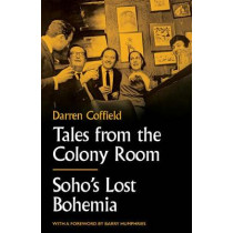 Tales from the Colony Room: Soho's Lost Bohemia by Darren Coffield, 9781783528165