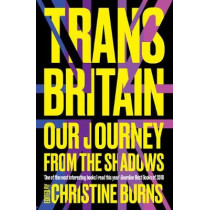 Trans Britain: Our Journey from the Shadows by Ms Christine Burns, 9781783528448