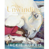 The Unwinding: And Other Dreamings by Jackie Morris, 9781783529353