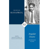 Angular Desire: Selected Poems and Prose by Srinivas Rayaprol, 9781784109257