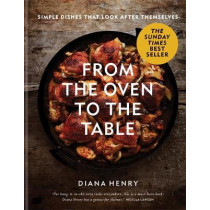 From the Oven to the Table: Simple dishes that look after themselves: THE SUNDAY TIMES BESTSELLER by Diana Henry, 9781784725846
