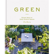Green: Simple Ideas for Small Outdoor Spaces by Ula Maria, 9781784726010