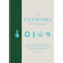 The Cannabis Dictionary: Everything you need to know about cannabis, from health and science to THC and CBD by Alex Halperin, 9781784726607