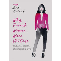 Why French Women Wear Vintage: and other secrets of sustainable style by Alois Guinut, 9781784726690