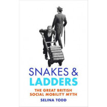 Snakes and Ladders: The great British social mobility myth by Professor Selina Todd, 9781784740818