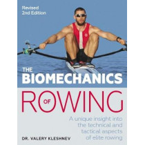 The Biomechanics of Rowing: A unique insight into the technical and tactical aspects of elite rowing by Valery Kleshnev, 9781785007774