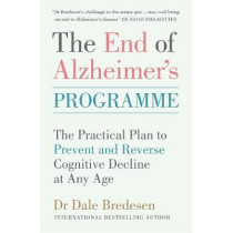 The Bredesen Protocol: The End of Alzheimer's Plan to Enhance Cognition and Reverse Decline At Any Age by Dr Dale Bredesen, 9781785042270