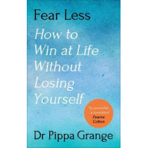 Fear Less: How to Win at Life Without Losing Yourself by Pippa Grange, 9781785042904