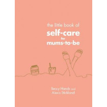 The Little Book of Self-Care for Mums-To-Be by Beccy Hands, 9781785042959